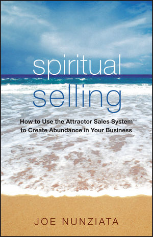 Spiritual Selling: How to Use the Attractor Sales System to Create Abundance in Your Business (0470175117) cover image