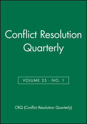 Conflict Resolution Quarterly, Volume 25, Number 1, Autumn 2007 (0470228717) cover image