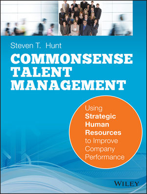 Common Sense Talent Management: Using Strategic <span class='search-highlight'>Human</span> <span class='search-highlight'>Resources</span> to Improve Company Performance