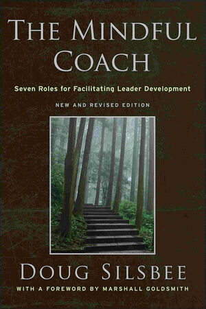 The Mindful Coach: Seven Roles for Facilitating Leader Development, 2nd, New and Revised Edition (0470579617) cover image