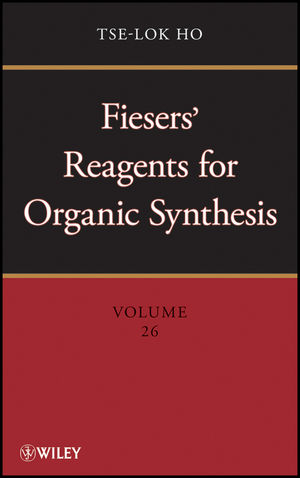 Fiesers' Reagents for Organic Synthesis, Volume 26