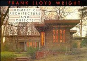 Frank Lloyd Wright Domestic Architecture and Objects