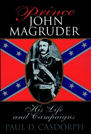 Prince John Magruder: His Life and Campaigns (0471159417) cover image