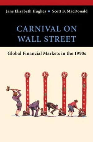 Carnival on Wall Street: Global Financial Markets in the 1990s