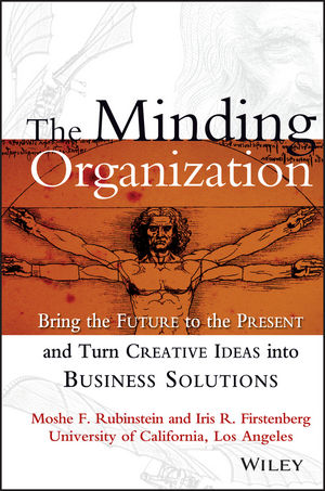 The Minding Organization: Bring the Future to the Present and Turn Creative Ideas into Business Solutions