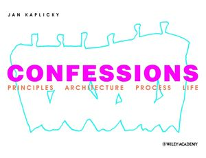 Confessions: Principles Architecture Process Life