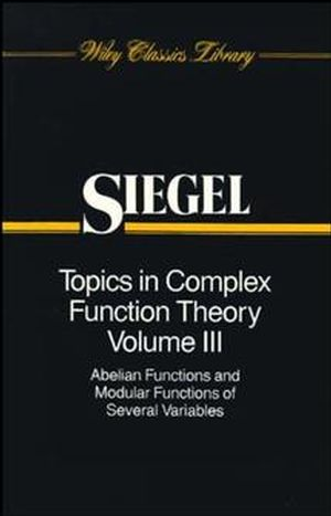 Topics in Complex Function Theory, Volume 3: Abelian Functions and Modular Functions of Several Variables