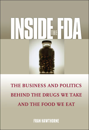 Inside the FDA: The Business and Politics Behind the Drugs We Take and the Food We Eat (0471610917) cover image