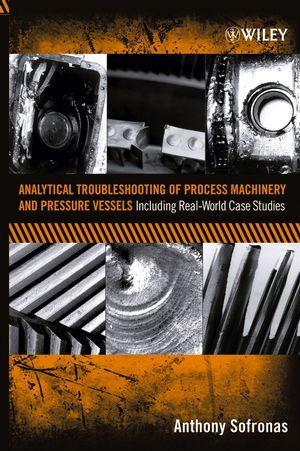 Analytical Troubleshooting of Process Machinery and Pressure Vessels: Including Real-World Case Studies