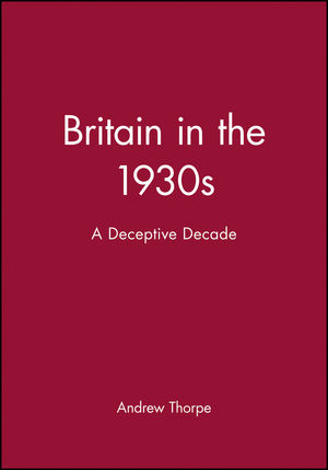 Britain in the 1930s: A Deceptive Decade (0631174117) cover image