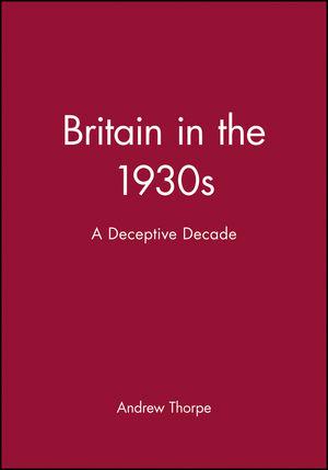 Britain in the 1930s: A Deceptive Decade