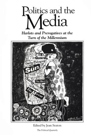 Politics and the Media: Harlots and Prerogatives at the Turn of the Millennium (0631209417) cover image