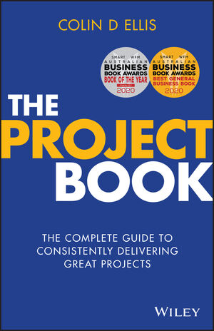 The Project Book: The complete guide to consistently delivering great projects