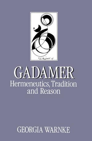 Gadamer: Hermeneutics, Tradition and Reason