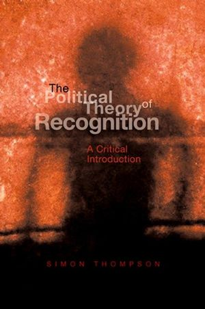 The Political Theory of Recognition: A Critical Introduction