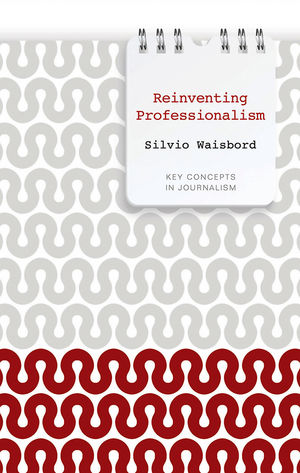 Reinventing Professionalism: Journalism and News in Global Perspective (0745651917) cover image