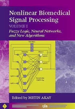 Nonlinear Biomedical Signal Processing, Volume 1, Fuzzy Logic, Neural Networks, and New Algorithms (0780360117) cover image