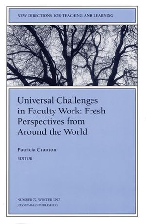 Universal Challenges in Faculty Work: Fresh Perspectives from Around the World: New Directions for Teaching and Learning, Number 72