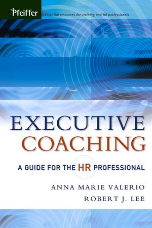 Executive Coaching: A Guide for the HR Professional