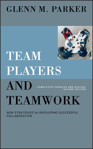 Team Players and Teamwork: New Strategies for Developing Successful Collaboration, Completely Updated and Revised, 2nd Edition