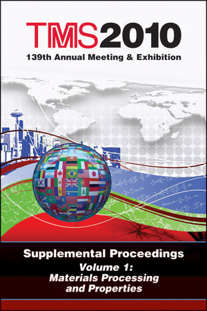 TMS 2010 139th Annual Meeting and Exhibition, Supplemental Proceedings, Volume 1, Materials Processing and Properties