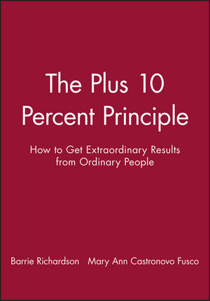 The Plus 10 Percent Principle: How to Get Extraordinary Results from Ordinary People