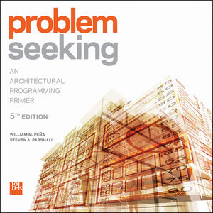 Problem Seeking: An Architectural Programming Primer, 5th Edition (1118133617) cover image