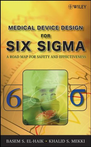 Medical Device Design for Six Sigma: A Road Map for Safety and Effectiveness (1118210417) cover image