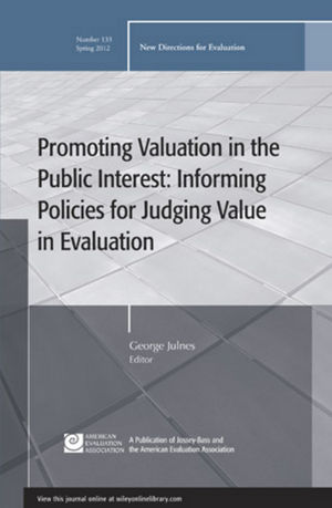 Promoting Value in the Public Interest: Informing Policies for Judging Value in Evaluation: New Directions for Evaluation, Number 133