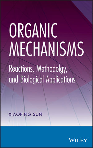 Organic Mechanisms: Reactions, Methodology, and Biological Applications (1118508017) cover image