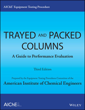 AIChE Equipment Testing Procedure - Trayed and Packed Columns: A Guide to Performance Evaluation, 3rd Edition