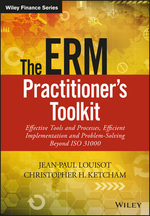 The ERM Practitioner's Toolkit: Effective Tools and Processes, Efficient Implementation and Problem-Solving Beyond ISO 31000