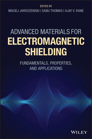 Advanced Materials for Electromagnetic Shielding: Fundamentals, Properties, and Applications