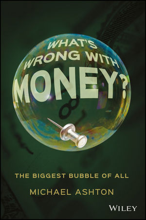 What's Wrong with Money?: The Biggest Bubble of All