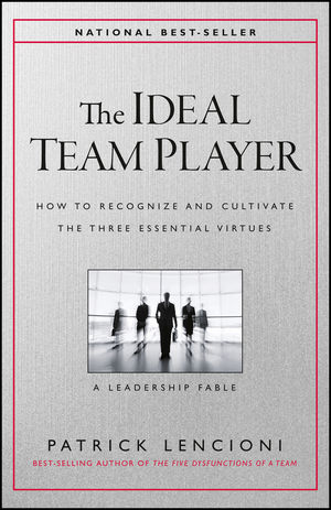 The Ideal Team Player: How to Recognize and Cultivate The Three Essential Virtues (1119209617) cover image
