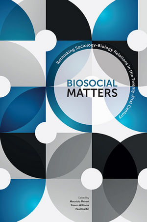 Biosocial Matters: Rethinking the Sociology-Biology Relations in the Twenty-First Century