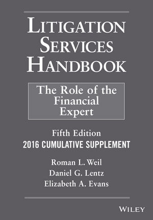 Litigation Services Handbook, 2016 Cumulative Supplement: The Role of the Financial Expert, 5th Edition