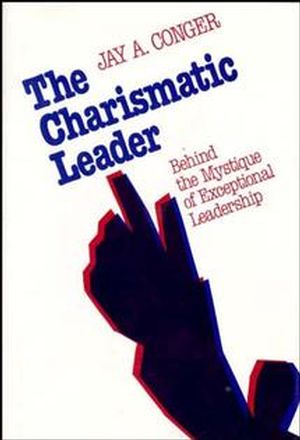 The Charismatic Leader: Behind the Mystique of Exceptional Leadership (1555421717) cover image