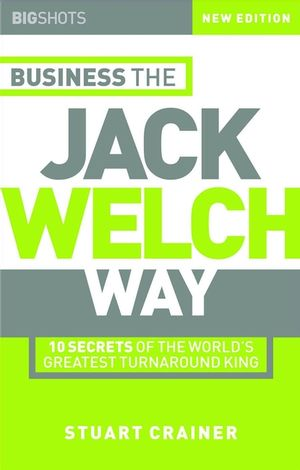 Big Shots, Business the Jack Welch Way: 10 Secrets of the World's Greatest Turnaround King (1841121517) cover image