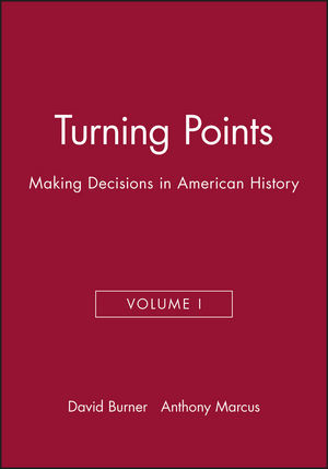 Turning Points: Making Decisions in American History, Volume I