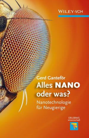 Alles NANO - oder was?: Nanotechnologie für Neugierige