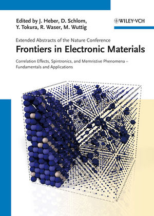 Frontiers of Electronic Materials: Correlation Effects, Spintronics, and Memristive Phenomena - Fundamentals and Application (3527411917) cover image