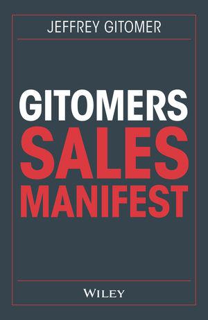Gitomers Sales-Manifest: UnverzichtbareMabnahmen, damit Sie heute und in Zukunfterfolgreich verkaufen