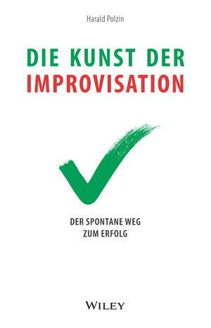 Die Kunst der Improvisation: Der spontane Weg zum Erfolg