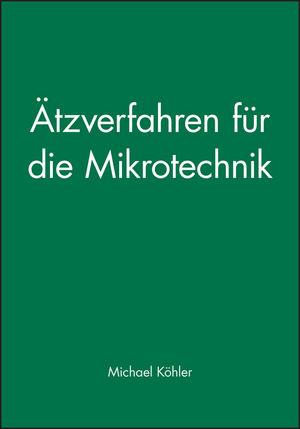 Ätzverfahren für die Mikrotechnik