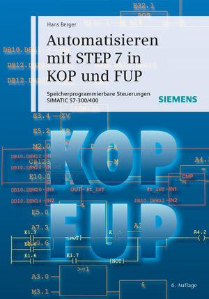 Automatisieren mit STEP 7 in KOP und FUP: Speicherprogrammierbare Steuerungen SIMATIC S7-300/400, 6. Auflage