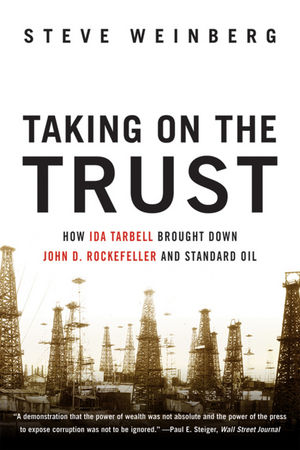 Taking on the Trust: How Ida Tarbell Brought Down John D. Rockefeller and Standard Oil