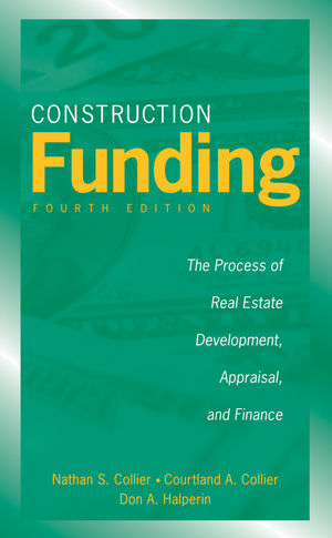 Construction Funding: The Process of Real Estate Development, Appraisal, and Finance, 4th Edition