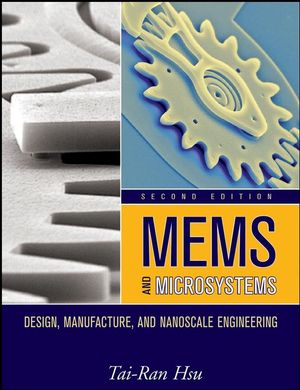 MEMS and Microsystems: Design, Manufacture, and Nanoscale Engineering, 2nd Edition