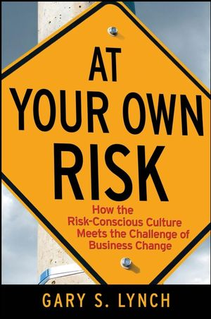At Your Own Risk!: How the Risk-Conscious Culture Meets the Challenge of Business Change